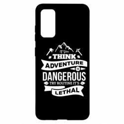 Чохол для Samsung S20 If you think adventure is dangerous try routine it's lethal