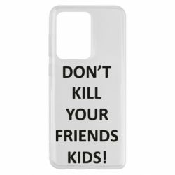 Чохол для Samsung S20 Ultra Don't kill your friends kids!