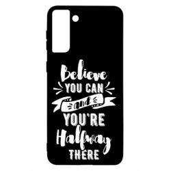 Чохол для Samsung S21+ Believe you can and you're halfway there