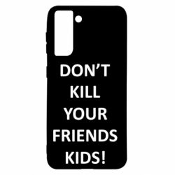 Чохол для Samsung S21 Don't kill your friends kids!