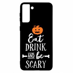 Чохол для Samsung S21+ Eat Drink and be Scary