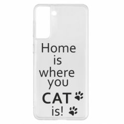Чохол для Samsung S21+ Home is where your Cat is!