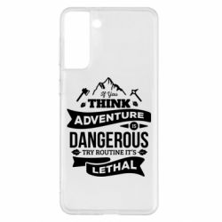 Чохол для Samsung S21+ If you think adventure is dangerous try routine it's lethal