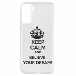 Чохол для Samsung S21+ KEEP CALM and BELIVE YOUR DREAM