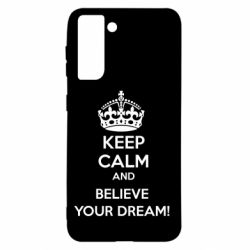 Чохол для Samsung S21 KEEP CALM and BELIVE YOUR DREAM