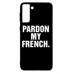 Чехол для Samsung S21+ Pardon my french.