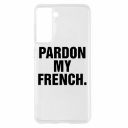 Чехол для Samsung S21 Pardon my french.