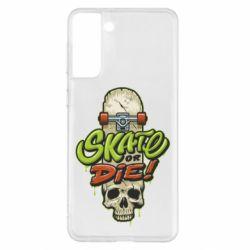 Чохол для Samsung S21+ Skate or die skull