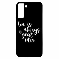 Чохол для Samsung S21+ Tea is always a good idea