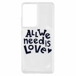 Чехол для Samsung S21 Ultra All we need is love