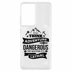 Чохол для Samsung S21 Ultra If you think adventure is dangerous try routine it's lethal