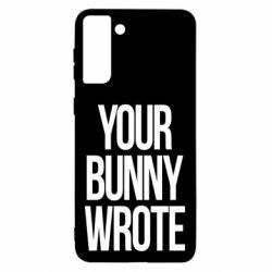 Чохол для Samsung S21 Ultra Your bunny wrote