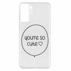 Чохол для Samsung S21+ You're so cute
