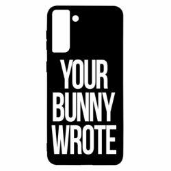 Чохол для Samsung S21+ Your bunny wrote