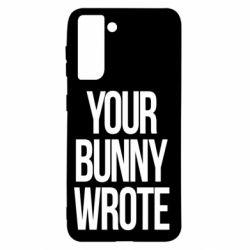 Чохол для Samsung S21 Your bunny wrote