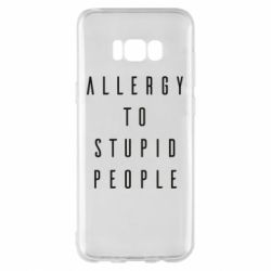 Чехол для Samsung S8+ Allergy To Stupid People