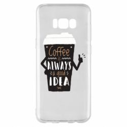Чехол для Samsung S8+ Coffee is always a good idea.