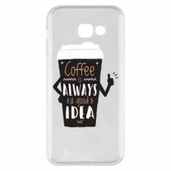 Чехол для Samsung A5 2017 Coffee is always a good idea.