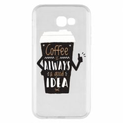 Чехол для Samsung A7 2017 Coffee is always a good idea.