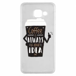 Чехол для Samsung A3 2016 Coffee is always a good idea.