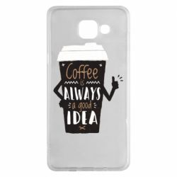 Чехол для Samsung A5 2016 Coffee is always a good idea.