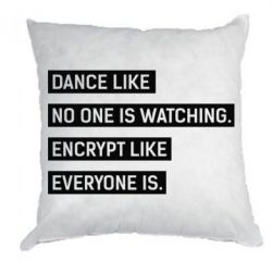 Подушка Dance like no one watching. Encrypt like everyone is