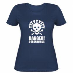 Жіноча футболка Danger coronavirus!