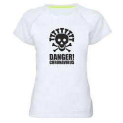 Жіноча спортивна футболка Danger coronavirus!