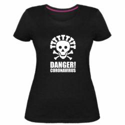 Жіноча стрейчева футболка Danger coronavirus!
