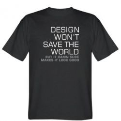 Футболка Design won't save the world