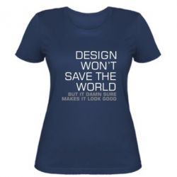 Женская футболка Design won't save the world