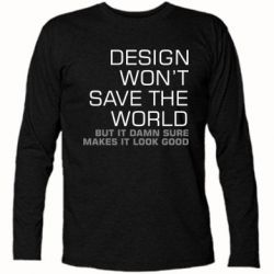 Футболка с длинным рукавом Design won't save the world