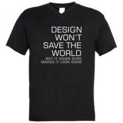 Мужская футболка  с V-образным вырезом Design won't save the world
