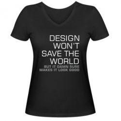 Женская футболка с V-образным вырезом Design won't save the world
