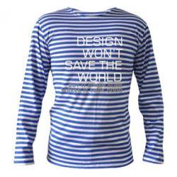 Тельняшка с длинным рукавом Design won't save the world
