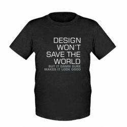 Детская футболка Design won't save the world