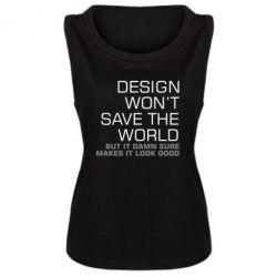 Майка жіноча Design won't save the world