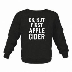 Дитячий реглан (світшот) Ok, but first Apple Cider
