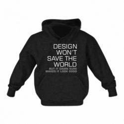 Дитяча толстовка Design won't save the world