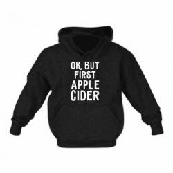 Дитяча толстовка Ok, but first Apple Cider