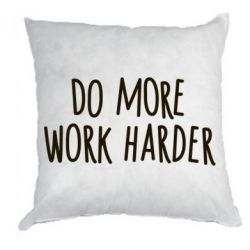 Подушка Do more Work harder