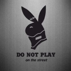 Наклейка Do not play on the street (Playboy) - FatLine