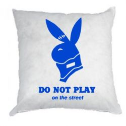 Подушка Do not play on the street (Playboy) - FatLine