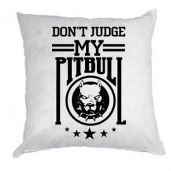 Подушка Don't Judge my pitbull