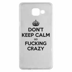Чехол для Samsung A5 2016 Don't keep calm go fucking crazy - FatLine