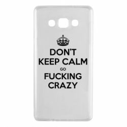 Чехол для Samsung A7 2015 Don't keep calm go fucking crazy - FatLine