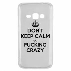 Чехол для Samsung J1 2016 Don't keep calm go fucking crazy - FatLine