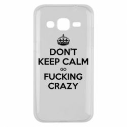 Чехол для Samsung J2 2015 Don't keep calm go fucking crazy - FatLine