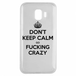 Чехол для Samsung J2 2018 Don't keep calm go fucking crazy - FatLine