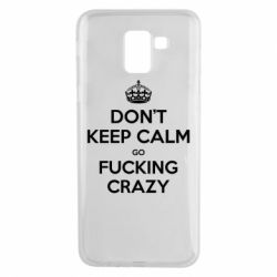 Чехол для Samsung J6 Don't keep calm go fucking crazy - FatLine